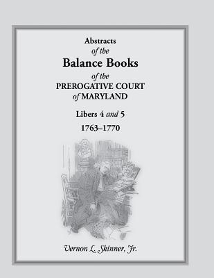 Image for Abstracts of the Balance Books of the Prerogative Court of Maryland, Libers 4 & 5, 1763-1770