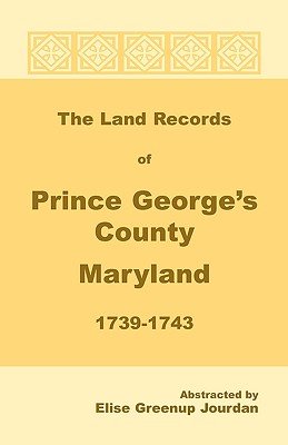 Image for The Land Records of Prince George's County, Maryland, 1739-1743