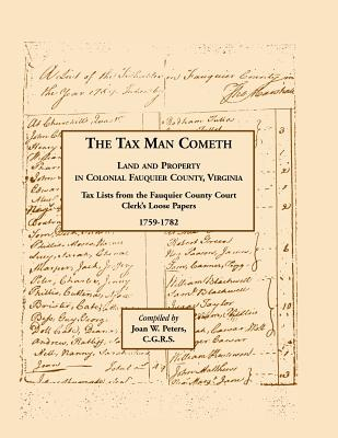 Image for The Tax Man Cometh. Land and Property in Colonial Fauquier County, Virginia: Tax List from the Fauquier County Court Clerk's Loose Papers 1759-1782