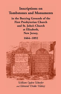 Image for Inscriptions on Tombstones and Monuments in the Burying Grounds of the First Presbyterian Church and St. John's Church at Elizabeth, New Jersey, 1664-1892