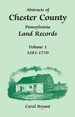 Image for Abstracts of Chester County, Pennsylvania, Land Records: Volume 1, 1681-1730