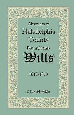 Image for Abstracts of Philadelphia County, Pennsylvania Wills, 1815-1819