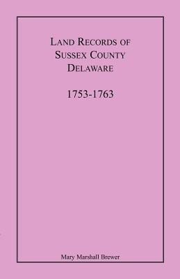 Image for Land Records of Sussex County, Delaware, 1753-1763