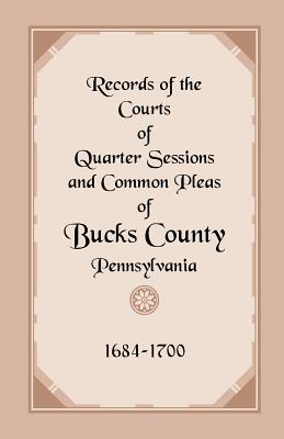 Image for Records of the Courts of Quarter Sessions and Common Pleas of Bucks County, Pennsylvania, 1684-1700