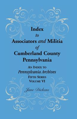 Image for Index to Associators and Militia of Cumberland County, Pennsylvania An Index to Pennsylvania Archives, Fifth Series, Volume VI