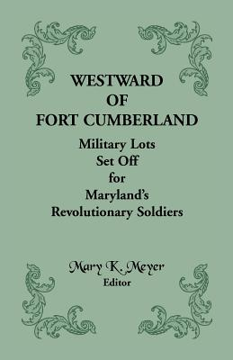 Image for Westward of Fort Cumberland: Military Lots Set Off for Maryland's Revolutionary Soldiers