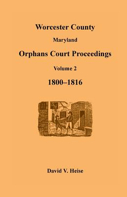Image for Worcester County, Maryland, Orphans Court Proceedings Volume 2, 1800-1816