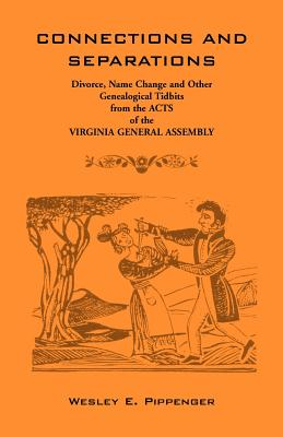 Image for Connections and Separations: Divorce, Name Change and Other Genealogical Tidbits from the Acts of the Virginia General Assembly