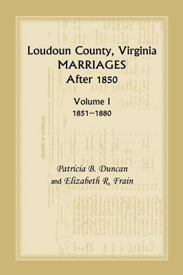 Image for Loudoun County, Virginia Marriages After 1850, Volume 1, 1851-1880