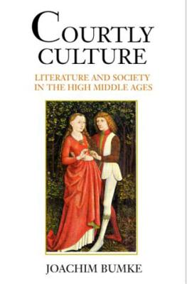 Image for Courtly Culture: Literature and Society in the High Middle Ages