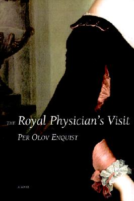 The Royal Physician's Visit, Enquist, Per Olov;Nunnally, Tiina
