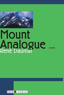 Mount Analogue: A Tale of Non-Euclidean and Symbolically Authentic Mountaineering Adventures, Daumal, Rene