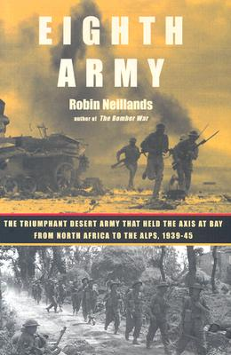 Eighth Army: The Triumphant Desert Army That Held the Axis at Bay from North Africa to the Alps, 1939-45, Neillands, Robin