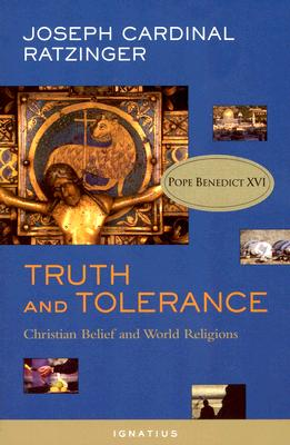 Truth And Tolerance: Christian Belief And World Religions, Ratzinger, Joseph;Benedict;Benedict XVI, Pope