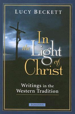 Image for In the Light of Christ : Writings in the Western Tradition