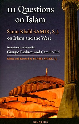 111 Questions on Islam: Samir Khalil Samir on Islam and the West, Giorgio Paolucci, Camille Eid