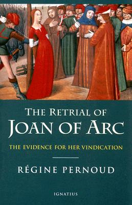 The Retrial of Joan of Arc: The Evidence for her Vindication, REGINE PERNOUD