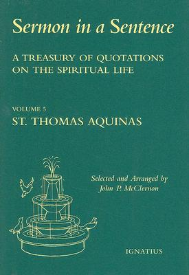 Sermon in a Sentence, Volume 5: St. Thomas Aquinas: A Treasury of Quotations on the Spiritual Life, St. Thomas Aquinas