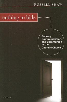 Image for Nothing to Hide: Secrecy, Communication, and Communion in the Catholic Church