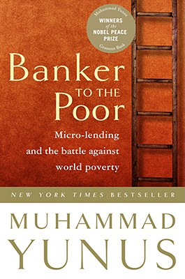 Image for Banker to the Poor: Micro-Lending and the Battle Against World Poverty