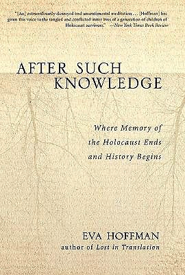 Image for After Such Knowledge : Memory, History, and the Legacy of the Holocaust