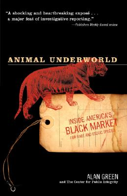 Image for Animal Underworld: Inside America's Black Market for Rare and Exotic Species