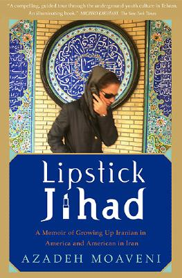 Lipstick Jihad : A Memoir of Growing Up Iranian in America And American in Iran, AZADEH MOAVENI