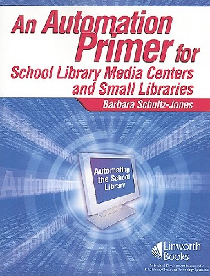 An Automation Primer for School Library Media Centers, Barbara Schultz-Jones  (Author)