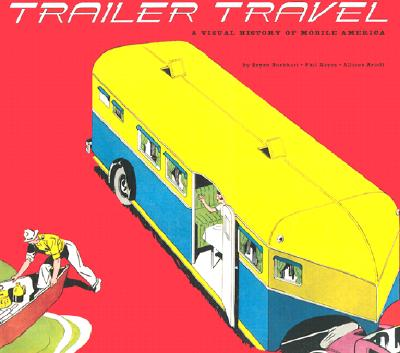 Image for Trailer Travel: A Visual History of Mobile America