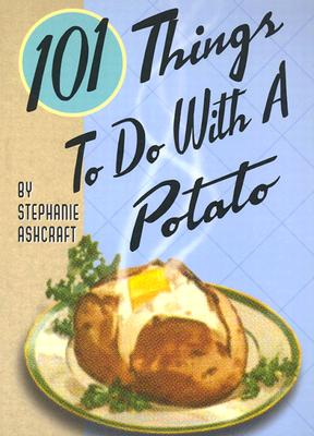 101 Things to Do With a Potato, Ashcraft, Stephanie