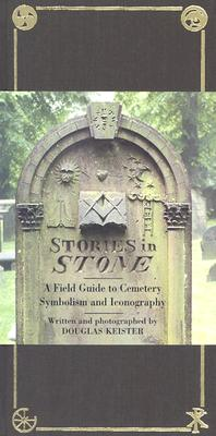 Stories in Stone: A Field Guide to Cemetery Symbolism and Iconography, Keister, Douglas [Photographer]