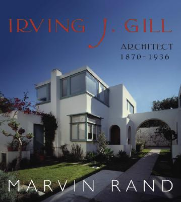 Image for Irving J. Gill: Architect, 1870 - 1936