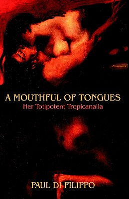 Image for A MOUTHFUL OF TONGUES: HER TOTIPOTENT TROPICANALIA