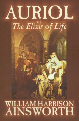 Image for Auriol: The Elixir of Life by William Harrison Ainsworth,Fiction, Occult & Supernatural, Horror