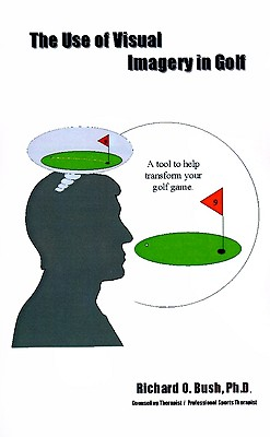 The Use of Visual Imagery in Golf, Bush, Richard O.