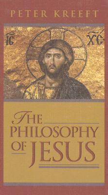 The Philosophy of Jesus, PETER KREEFT