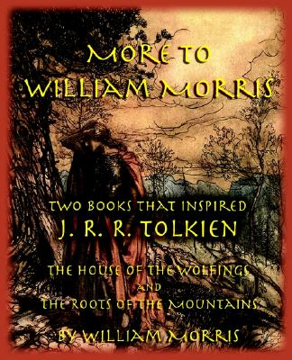 Image for More to William Morris: Two Books That Inspired J. R. R. Tolkien-The House of the Wolfings and the Roots of the Mountains