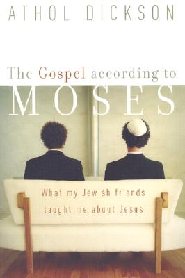 Image for The Gospel according to Moses: What My Jewish Friends Taught Me about Jesus