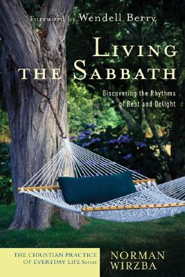 Living the Sabbath: Discovering the Rhythms of Rest and Delight (Christian Practice of Everyday Life, The), NORMAN WIRZBA