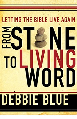 From Stone to Living Word: Letting the Bible Live Again, DEBBIE BLUE