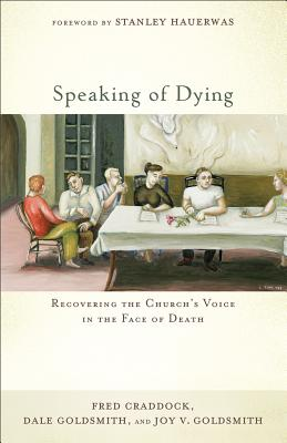 Image for Speaking of Dying: Recovering the Church's Voice in the Face of Death
