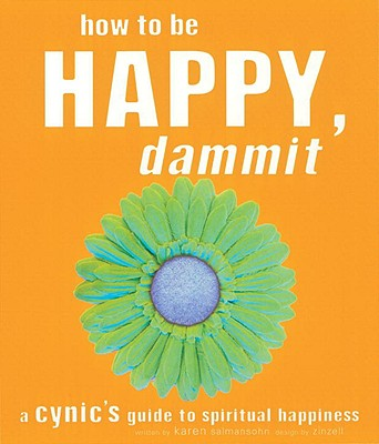 How to Be Happy, Dammit: A Cynic's Guide to Spiritual Happiness, Karen Salmansohn, Don Zinzell