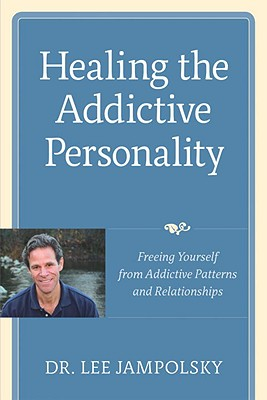 Healing the Addictive Personality: Freeing Yourself from Addictive Patterns and Relationships, Jampolsky, Lee L.