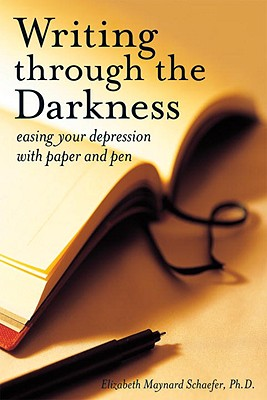 Image for Writing Through the Darkness  Easing Your Depression with Paper and Pen