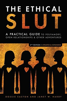 The Ethical Slut: A Practical Guide to Polyamory, Open Relationships & Other Adventures, Easton, Dossie; Hardy, Janet W.