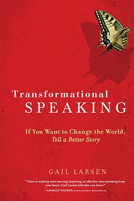 Image for Transformational Speaking: If You Want to Change the World, Tell a Better Story
