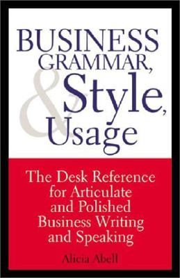 Image for Business Grammar, Style & Usage: The Most Used Desk Reference for Articulate and Polished Business Writing and Speaking by Executives Worldwide