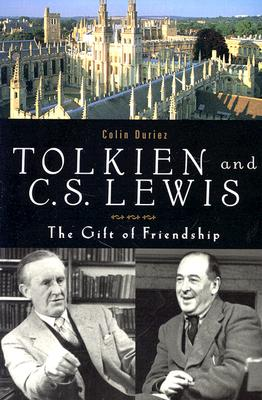 Tolkien and C.S. Lewis: The Gift of Friendship, COLIN DURIEZ