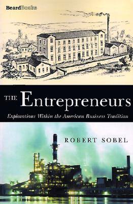 The Entrepreneurs: Explorations Within the American Business Tradition, Sobel, Robert