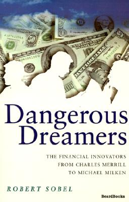 Image for Dangerous Dreamers: The Financial Innovators from Charles Merrill to Michael Milken
